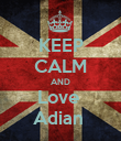 KEEP CALM AND Love  Adian  - Personalised Poster large