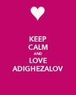 KEEP CALM AND LOVE ADIGHEZALOV - Personalised Poster large