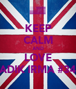 KEEP CALM AND LOVE ADIK IRMA #34 - Personalised Poster large