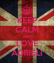 KEEP CALM AND LOVE ADRIELI - Personalised Poster large
