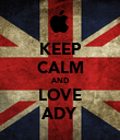 KEEP CALM AND LOVE ADY - Personalised Poster large