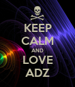 KEEP CALM AND LOVE ADZ - Personalised Poster large