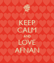 KEEP CALM AND LOVE AFNAN - Personalised Poster large