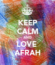 KEEP CALM AND LOVE  AFRAH - Personalised Poster large
