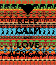 KEEP CALM AND LOVE AFRICA :* - Personalised Poster large