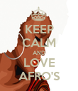 KEEP CALM AND LOVE AFRO'S - Personalised Poster large