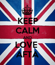 KEEP CALM AND LOVE  AFTA - Personalised Poster large