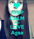 KEEP CALM AND LOVE Agaa - Personalised Poster large