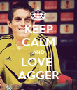 KEEP CALM AND LOVE  AGGER - Personalised Poster large