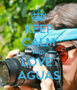 KEEP CALM AND LOVE  AGUAS - Personalised Poster large