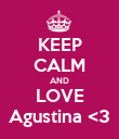 KEEP CALM AND LOVE Agustina <3 - Personalised Poster large