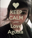 KEEP CALM AND Love Aguula  - Personalised Poster large