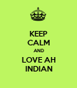 KEEP CALM AND LOVE AH INDIAN - Personalised Poster large