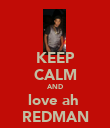 KEEP CALM AND love ah  REDMAN - Personalised Poster large