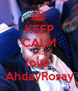 KEEP CALM AND love  AhdayRosay - Personalised Poster large