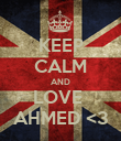 KEEP CALM AND LOVE  AHMED <3 - Personalised Poster large