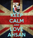 KEEP CALM AND LOVE AHSAN - Personalised Poster large