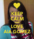 KEEP CALM AND LOVE AIA GOMEZ - Personalised Poster large