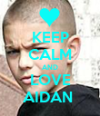 KEEP CALM AND LOVE AIDAN  - Personalised Poster large