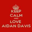 KEEP CALM AND LOVE  AIDAN DAVIS - Personalised Poster large