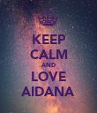 KEEP CALM AND LOVE AIDANA - Personalised Poster large