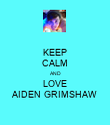 KEEP CALM AND LOVE AIDEN GRIMSHAW - Personalised Poster large