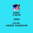 KEEP CALM AND LOVE  AIDEN GRISHAW - Personalised Poster large