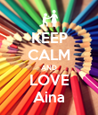KEEP CALM AND LOVE Aina - Personalised Poster large