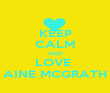 KEEP CALM AND LOVE  AINE MCGRATH - Personalised Poster large