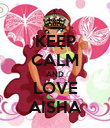 KEEP CALM AND LOVE AISHA - Personalised Poster large