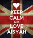 KEEP CALM AND LOVE AISYAH - Personalised Poster large