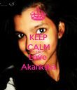 KEEP CALM AND Love  Akanksha - Personalised Poster large