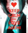KEEP CALM AND LOVE AKEMI - Personalised Poster large