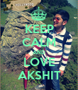 KEEP CALM AND LOVE AKSHIT - Personalised Poster large