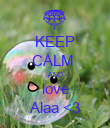 KEEP CALM  AND love Alaa <3 - Personalised Poster large