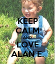 KEEP CALM AND LOVE ALAN E. - Personalised Poster large