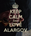 KEEP CALM AND LOVE ALARGOV - Personalised Poster large