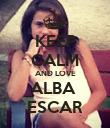 KEEP CALM AND LOVE ALBA  ESCAR - Personalised Poster large