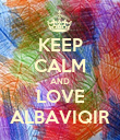 KEEP CALM AND LOVE ALBAVIQIR - Personalised Poster large