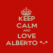 KEEP CALM AND LOVE ALBERTO *-* - Personalised Poster large