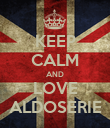 KEEP CALM AND LOVE ALDOSERIE - Personalised Poster large