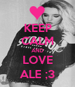 KEEP CALM AND LOVE ALE ;3 - Personalised Poster large