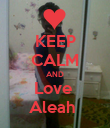 KEEP CALM AND Love  Aleah  - Personalised Poster large