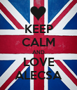 KEEP CALM AND LOVE ALECSA - Personalised Poster large