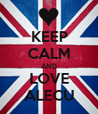 KEEP CALM AND LOVE ALECU - Personalised Poster large