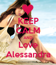 KEEP CALM AND Love Alessandra - Personalised Poster large