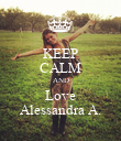 KEEP CALM AND Love Alessandra A. - Personalised Poster large