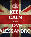 KEEP CALM AND LOVE ALESSANDRO  - Personalised Poster large