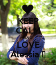 KEEP CALM AND LOVE Alessia ♥ - Personalised Poster large
