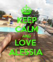 KEEP CALM AND LOVE  ALESSIA  - Personalised Poster large